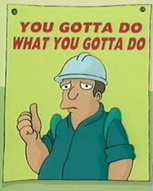 Futurama: You gotta do what you gotta do